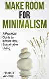 Make Room for Minimalism: A Practical Guide to Simple and Sustainable Living (My World) (Vol...