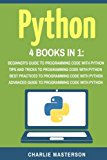 Python: 4 Books in 1: Beginner's Guide + Tips and Tricks + Best Practices + Advanced Guide t...