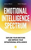 The Emotional Intelligence Spectrum: Explore Your Emotions and Improve Your Intrapersonal In...