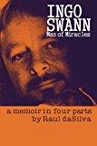 Ingo Swann: Man of Miracles,: a memoir in four parts