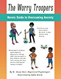 The Worry Troopers Heroic Guide to Overcoming Anxiety (Kids Hero Series) (Volume 1)