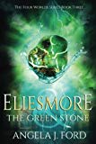Eliesmore and The Green Stone (The Four Worlds Series) (Volume 3)