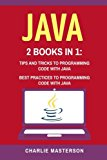 Java: 2 Books in 1: Tips and Tricks + Best Practices to Programming Code with Java (JavaScri...
