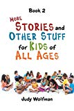 More Stories and Other Stuff for Kids of All Ages 2