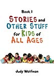 Stories and Other Stuff for Kids of All Ages: Book 1