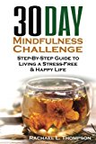Mindfulness: 30 Day Mindfulness Challenge: Step-By-Step Guide to Living a Stress-Free & Happ...