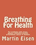 Breathing For Health: For problems with stress, obesity, enlarged prostate, arrhythmias canc...