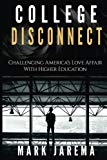 College Disconnect: Challenging America's Love Affair with Higher Education
