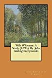 Walt Whitman. A Study (1893). By: John Addington Symonds