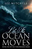 Like The Ocean Moves: Book One of the Torchbearer Series (Volume 1)