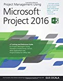 Project Management Using Microsoft Projects 2016: Academic version: A Training and Reference...