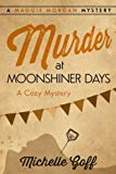 Murder at Moonshiner Days (A Maggie Morgan Mystery) (Volume 4)