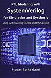 RTL Modeling with SystemVerilog for Simulation and Synthesis: Using SystemVerilog for  ASIC ...