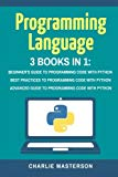 Programming Language: 3 Books in 1: Beginner's Guide + Best Practices + Advanced Guide to Pr...