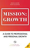 Mission: Growth: A Guide to Professional and Personal Growth (The Art of Growth) (Volume 7)