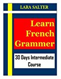 Learn French Grammar: 30 Days Intermediate Course(french grammar,beginner french,teach frenc...