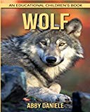 Wolf! An Educational Children's Book about Wolf with Fun Facts & Photos