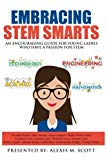 Embracing STEM Smarts: An Encouraging Guide for Young Ladies Who Have a Passion