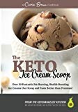 The KETO Ice Cream Scoop: 52 amazingly delicious ice creams and frozen treats for your low-c...