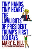 Tiny Hands, Tiny Heart: The Lowlights of President Trump's First 100 Days