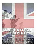 The British Empire: The History and Legacy of the Rise and Fall of the Modern World's Most F...