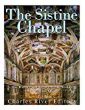 The Sistine Chapel: The History and Legacy of the World's Most Famous Chapel