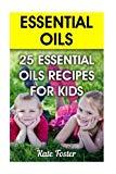 Essential Oils: 25 Essential Oils Recipes for Kids