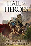 Hall of Heroes: A Fellowship of Fantasy Anthology (Volume 2)
