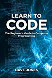 Learn To Code:: The Beginner's Guide to Computer Programming - Python Machine Learning, Pyth...