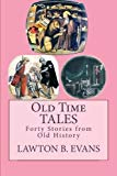 Old Time Tales: Forty Stories from Old History