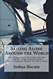 Sailing Alone Around the World: A sailing memoir by Joshua Slocum about his single-handed gl...