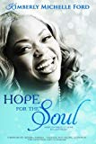 Hope For The Soul: Make Yourself At Home In God's Heart (FreedomSoul Series) (Volume 1)
