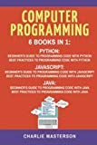 Computer Programming: 6 Books in 1: Beginner's Guide + Best Practices to Programming Code wi...