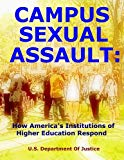 Campus Sexual Assault: How America's Institutions of Higher Education Respond