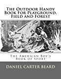 The Outdoor Handy Book For Playground, Field and Forest: The American Boy's Book of Sport
