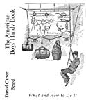The American Boys' Handy Book: What and How To Do It