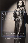 Stardust and Shadows Canadians in Early Hollywood