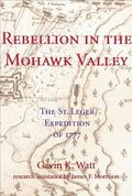 Rebellion in the Mohawk Valley The St. Leger Expedition of 1777