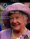 Queen Elizabeth the Queen Mother, 1900-2002 The Queen Mother and Her Century a Tribute