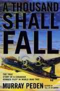 Thousand Shall Fall The True Story of a Canadian Bomber Pilot in World War Two