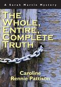 Whole, Entire, Complete Truth A Sarah Martin Mystery