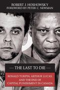 Last to Die Arthur Lucas, Ronald Turpin, and the End of Capital Punishment in Canada