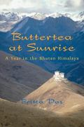 Buttertea at Sunrise A Year in the Bhutan Himalaya