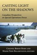 Casting Light on the Shadows Canadian Perspectives on Special Operations Forces