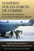 Lumiere Sur Les Forces De L'ombre Une Perspective Canadienne Sur Les Forces D'operation Spec...
