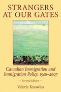 Strangers at Our Gates A Survey History of Canadian Immigration and Immigration Policy