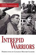 Intrepid Warriors Perspectives on Canadian Military Leaders
