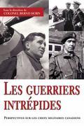 Guerriers Intrepides Perspectives Sur Les Chefs Militaires Canadiens