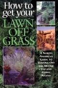 How to Get Your Lawn Off Grass A North American Guide to Turning Off the Water Tap and Going...