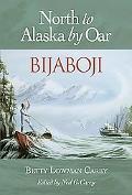 Bijaboji North To Alaska By Oar